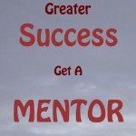 For greater success get a mentor